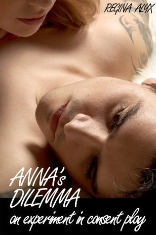 Annas Dilemma: An Experiment in Consent Play Regina Alyx