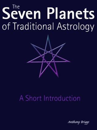 The Seven Planets of Traditional Astrology: A Short Introduction  by  Anthony Briggs