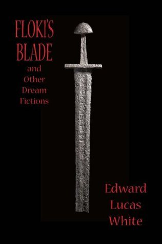 FLOKIS BLADE and Other Dream Fictions  by  Edward Lucas White