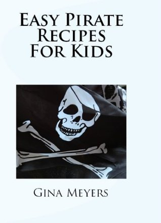 Easy Pirate Recipes For Kids Gina Meyers