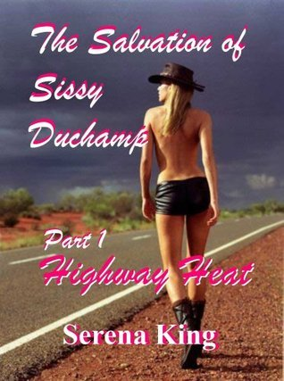 The Salvation of Sissy Duchamp: Part 1: Highway Heat  by  Serena King