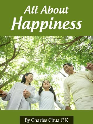 All About Happiness  by  Charles Chua C.K.