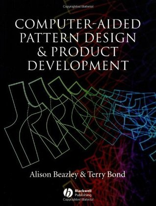 Computer-Aided Pattern Design and Product Development  by  Alison Beazley