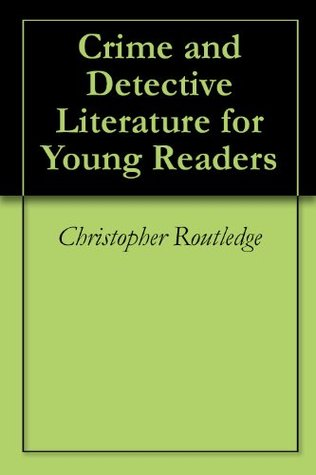 Crime and Detective Literature for Young Readers  by  Christopher Routledge