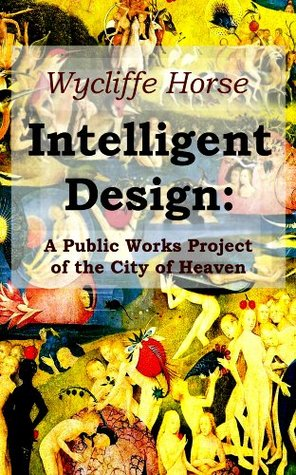 Intelligent Design: A Public Works Project of the City of Heaven Wycliffe Horse