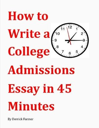 How to Write a College Admissions Essay in 45 Minutes  by  Derrick Farmer