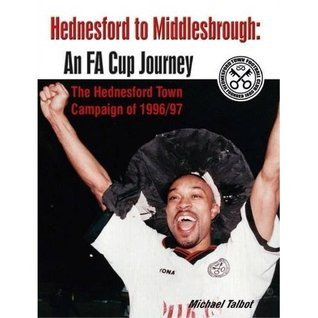 Hednesford to Middlesbrough: An FA Cup Journey.  by  Michael James Talbot