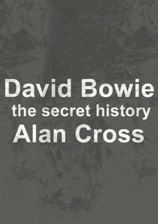 David Bowie: the secret history  by  Alan Cross