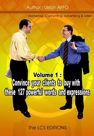 Convince your clients to buy with these 127 powerful words and expressions  by  Ulrich Affo