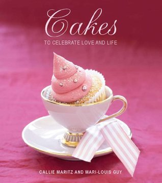 Cakes to Celebrate Love and Life Callie Maritz