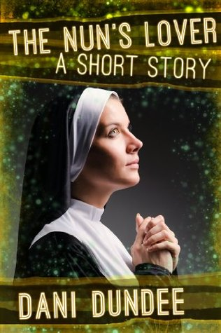The Nuns Lover  by  Dani Dundee