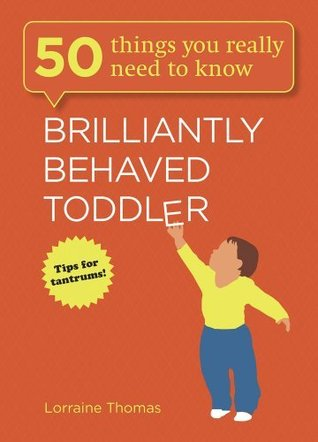 50 Things You Really Need to Know: Brilliantly Behaved Toddler  by  Lorraine Thomas