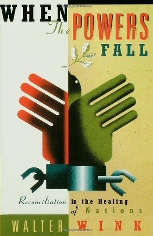 When the Powers Fall: Reconciliation in the Healing of Nations  by  Walter Wink