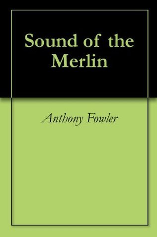 Sound of the Merlin  by  Anthony Fowler
