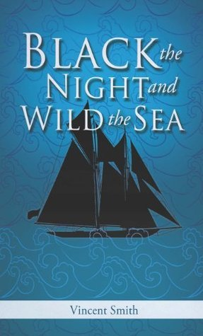 Black The Night And Wild The Sea Vincent Smith
