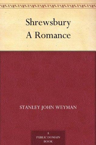 Shrewsbury A Romance Stanley John Weyman