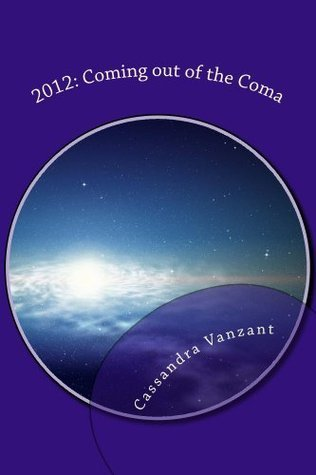 2012: Coming out of the Coma  by  Cassandra Vanzant