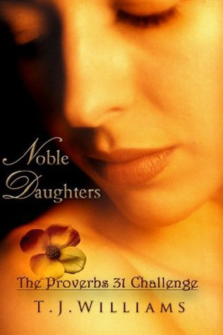 Noble Daughters, The Proverbs 31 Challenge T.J. Williams