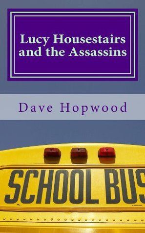 Lucy Housestairs and the Assassins  by  Dave Hopwood