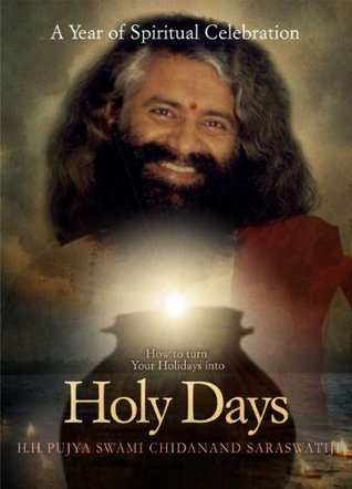Holy Days:  A Year of Spiritual Celebration  by  Pujya Swami Chidanand Saraswati