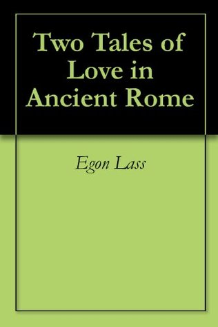 Two Tales of Love in Ancient Rome  by  Egon Lass