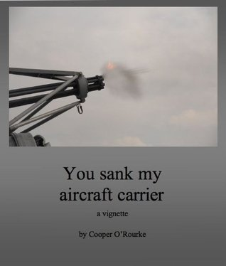 You sank my aircraft carrier  by  Cooper ORourke