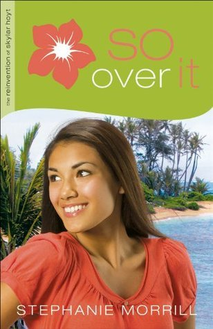 So Over It (The Reinvention of Skylar Hoyt Book #3)  by  Stephanie Morrill