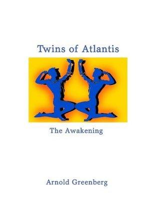 Twins of Atlantis--The Awakening  by  Arnold Greenberg