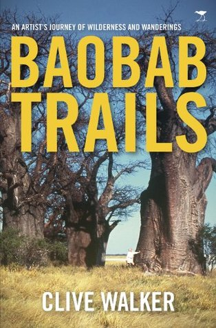 Baobab Trails: A Journey of Wilderness and Wanderings Clive Walker