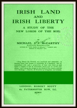 Irish Land and Irish Liberty Michael J.F. McCarthy