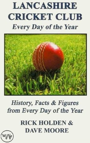 Lancashire Cricket Club: Every Day of the Year Rick Holden