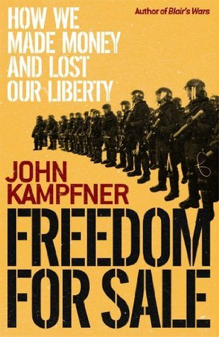 Freedom For Sale: How We Made Money and Lost Our Liberty John Kampfner
