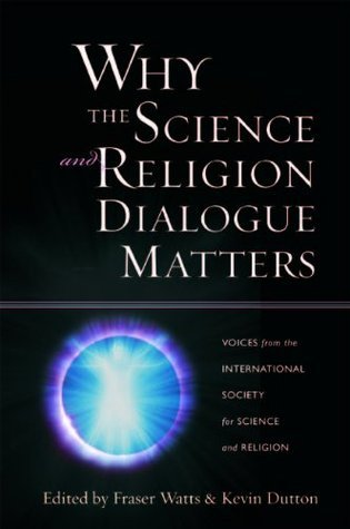 Why the Science and Religion Dialogue Matters: Voices from the International Society for Science and Religion: Voices from the International Society of Science and Religion  by  Fraser Watts