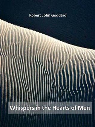 Whispers in the Hearts of Men Robert John Goddard