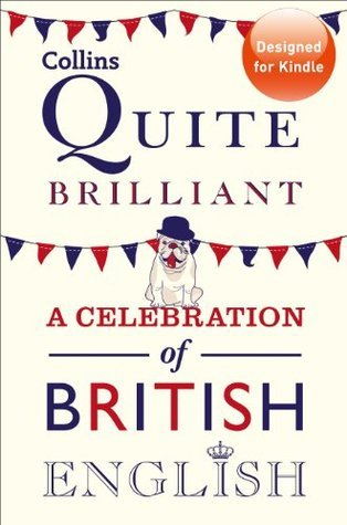 Collins Quite Brilliant: A celebration of British English  by  Collins Publishers