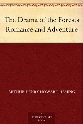 The Drama of the Forests Romance and Adventure  by  Arthur Henry Howard Heming