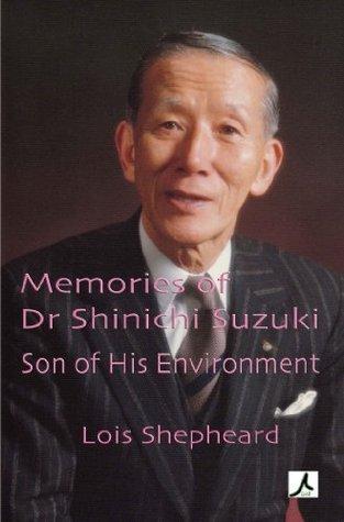 Memories of Dr Shinichi Suzuki: Son of His Environment Lois Shepheard