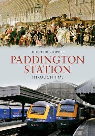 Paddington Station Through Time  by  John   Christopher