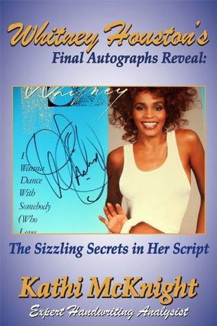 Whitney Houstons Final Autographs Reveal: The Sizzling Secrets in Her Script  by  Kathi McKnight