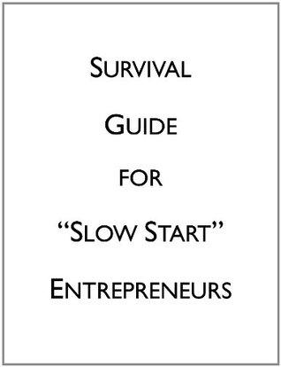 Survival Guide for Slow Start Entrepreneurs  by  Denny K Miu