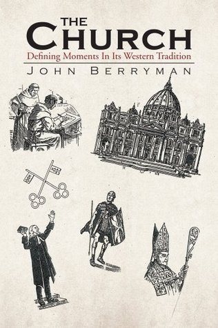 The Church : Defining Moments In Its Western Tradition  by  John Berryman