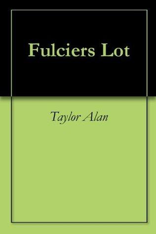 Fulciers Lot  by  Taylor Alan