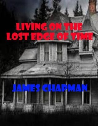 Living on the Lost Edge of Time James Chapman