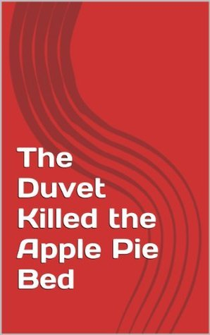The Duvet Killed the Apple Pie Bed  by  Alan Cassady-Bishop