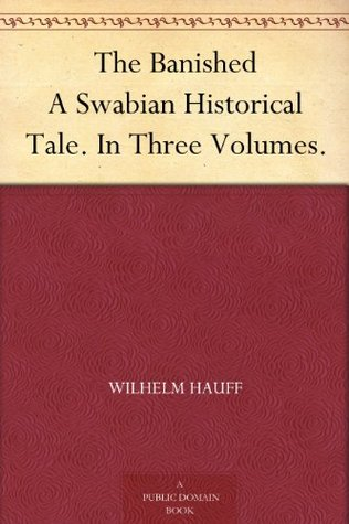The Banished A Swabian Historical Tale. In Three Volumes.  by  Wilhelm Hauff
