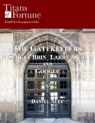 The Gatekeepers: Sergey Brin Larry Page and Google Daniel Alef