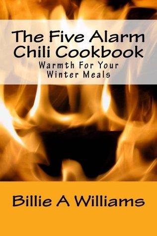Five Alarm Chili Cookbook  by  Billie Williams