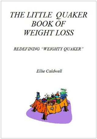 The Little Quaker Book Of Weight Loss  by  Ellie Caldwell