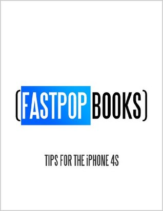 Tips for the iPhone 4S (FastPop Books) FastPop Books