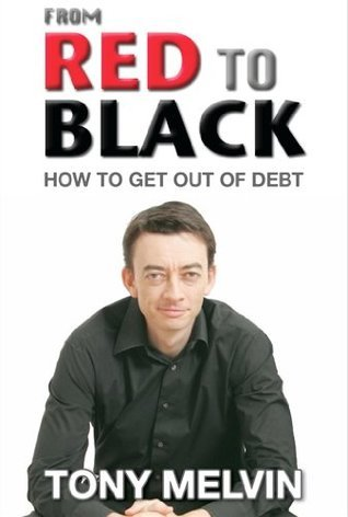 From Red to Black: How to Get Out of Debt Tony Melvin